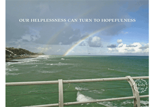 our helplessness can turn to hopefulness