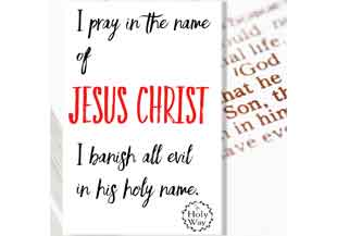 I pray in the name  Of Jesus Christ I banish all evil In His Holy name